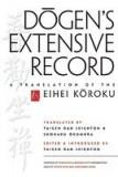 Dogen's Extensive Record: A Translation of the Eihei Koroku