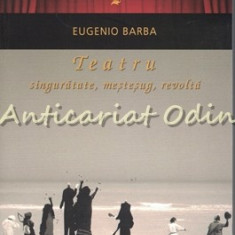 Teatru. Singuratate, Mestesug, Revolta - Eugenio Barba