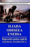 Iliada, Odiseea, Eneida - Repovestire pentru copii/George Andreescu, Cartex 2000