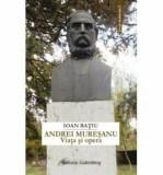 Andrei Mureanu - Viata si opera/Ioan Ratiu