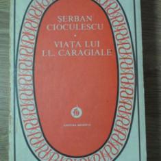 VIATA LUI I.L.CARAGIALE - SERBAN CIOCULESCU