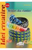 Cumpara ieftin Idei Creative 113 - Bratari Din Elastice, Casa
