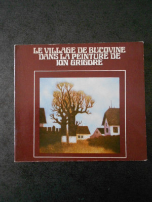LE VILLAGE DE BUCOVINE DANS LA PEINTURE DE ION GRIGORE (limba franceza, ghid) foto