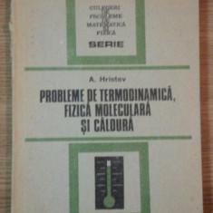 PROBLEME DE TERMODINAMICA, FIZICA MOLECULARA SI CALDURA de A. HRISTEV , 1988