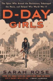D-Day Girls: The Untold Story of the Female Spies Who Helped Win World War Two