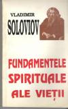 Fundamentele spirituale ale vietii - Vladimir Soloviov - Ed. Deisis, 1994, Alta editura