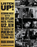 Listen Up!: Recording Music with Bob Dylan, Neil Young, U2, the Tragically Hip, Rem, Iggy Pop, Red Hot Chili Peppers, Tom Waits...