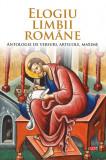 Elogiu limbii române. Antologie de versuri, articole, maxime