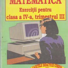 Matematica. Exercitii pentru clasa a IV-a, trimestrul III