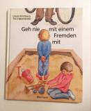 * Carte pt copii, limba germana - Geh nie mit einem Fremden mit