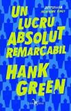 Un lucru absolut remarcabil/Hank Green