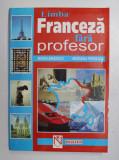 LIMBA FRANCEZA FARA PROFESOR de MARIA BRAESCU , MARIANA PERISANU , 2000 * PREZINTA SUBLINIERI CU CREIONUL