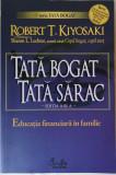 Robert Kiyosaki - Tata bogat, tata sarac, ed. a III-a, 2008