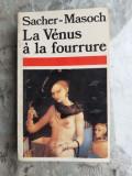 LA VENUS A LA FOURRURE - SACHER-MASOCH (CARTE IN LIMBA FRANCEZA)