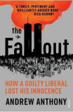 The Fallout: How a guilty liberal lost his innocence - Andrew Anthony