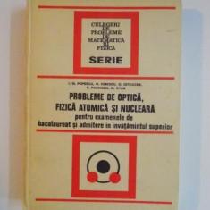 PROBLEME DE OPTICA , FIZICA ATOMICA SI NUCLEARA PENTRU EXAMENELE DE BACALAUREAT SI ADMITERE IN INVATAMANTUL SUPERIOR DE ION M. POPESCU , GEORGE IONESC