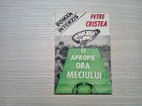 SE APROPIE ORE MECIULUI - Roman Interzis - Petre Cristea -1991, 134 p.
