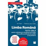 LIMBA ROMANA. TESTE-GRILA pentru admiterea la ACADEMIA DE POLITIE si la sclile postliceale de politie si jandarmi, Ion Popa, Eugenia Laura Tudor