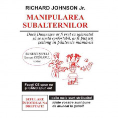 Manipularea subalternilor - Richard Johnson Jr