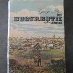 GEORGE POTRA - DIN BUCURESTII DE ALTADATA (editie cartonata)