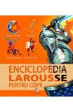Enciclopedia Larousse pentru copii. Universul, Pamantul, Corpul uman, Dinozaurii, animalele, Preistoria, istoria, Corint