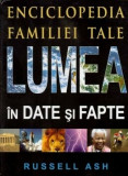Lumea in date si fapte. Enciclopedia familiei tale/Russell Ash