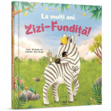 La multi ani, Zizi-Fundita!   Mirabela Les