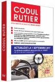 Codul rutier. Actualizat la 1 septembrie 2017   Mircea Ursuta, universul juridic