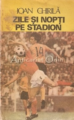 Zile Si Nopti Pe Stadion - Ioan Chirila foto