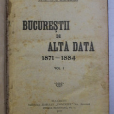 BUCURESTII DE ALTADATA 1871 - 1884 VOL. I de CONSTANTIN BACALBASA , 1927