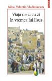 w4 Viata de zi cu zi in vremea lui Iisus - Mihai Valentin Vladimirescu