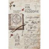 O mare de vin si un strop de filozofie. Colectia in vino veritas - Fritz Allhoff