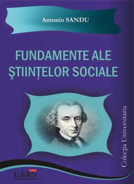 Fundamente ale stiintelor sociale. Curs universitar - Antonio SANDU foto
