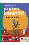 Cartea bunatatii. Povesti din Ardeal - Cristina Andone
