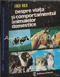 Despre Viata Si Comportamentul Animalelor Domestice - E. Kolb