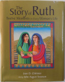 THE STORY OF RUTH - TWELVE MOMENTS IN EVERY WOMAN ' S LIFE by JOAN D. CHITTISTER , art by JOHN AUGUST SWANSON , 2000