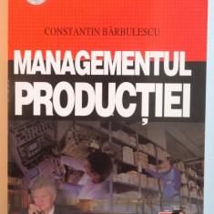 MANAGEMENTUL PRODUCTIEI de CONSTANTIN BARBULESCU, 2007