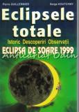Cumpara ieftin Eclipsele Totale. Eclipsa De Soare 1999 - Pierre Guillermier, Serge Koutchmy