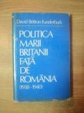 POLITICA MARII BRITANII FATA DE ROMANIA (1938-1940) de DAVID BRITTON FUNDERBURK , 1983