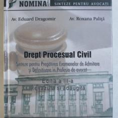 DREPT PROCESUAL CIVIL - SINTEZE PENTRU PREGATIREA EXAMENELOR DE ADMITERE SI DEFINITIVARE IN PROFESIA DE AVOCAT de EDUARD DRAGOMIR si ROXANA PALITA , 2
