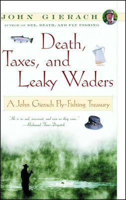 Death, Taxes, and Leaky Waders: A John Gierach Fly-Fishing Treasury foto