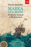 Marea cea Mare. O istorie umana a Mediteranei | David Abulafia, Humanitas