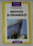 Institutii si organizatii  / W. Richard Scott, Polirom