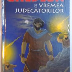 BIBLIA ILUSTRATA PENTRU COPII , GHEDEON SI VREMEA JUDECATORILOR , REPOVESTITA PENTRU COPII de JOY MELISSA JENSEN , ILUSTRATII de GUSTAVO MAZALI , 201