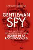 Gentleman Spy: The Exploits of French Resistance Hero Robert de la Rochefoucauld