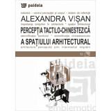 Perceptia tactilo-chinestezica a spatiului arhitectural | Alexandra Visan, Paideia