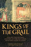 Cumpara ieftin Kings of the Grail - Margarita Torres Sevilla, Jose Miguel Ortega Del Rio