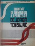 ELEMENTE DE TEHNOLOGIE A APARATELOR DE JOASA TENSIUNE - AL. VASILIEVICI, L. MOLD
