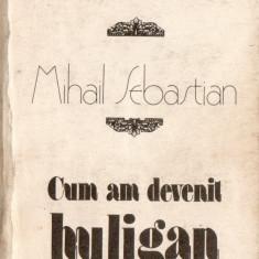 DE 2000 DE ANI, CUM AM DEVENIT HULIGAN – MIHAIL SEBASTIAN