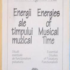 ENERGII ALE TIMPULUI MUZICAL , STUDII ESENTIALE DE FUNCTIONALISM PULSATORIC de ANDREI POGORILOWSKI , 1994